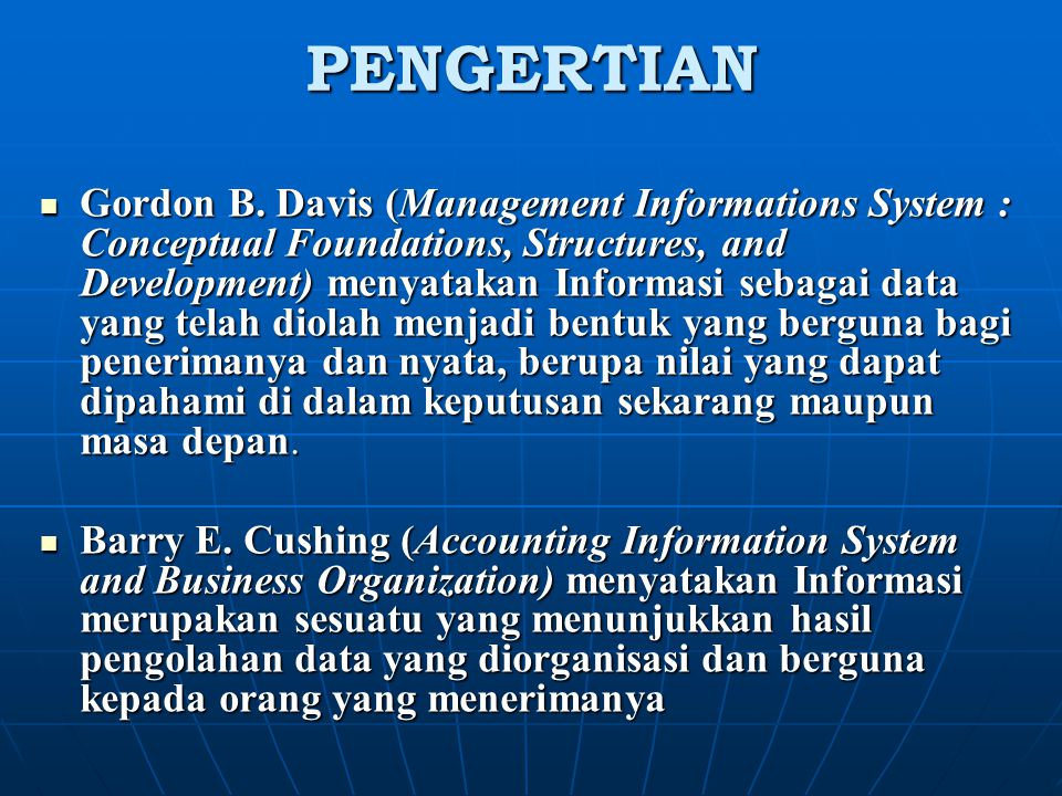 PENGERTIAN Gordon B. Davis (Management Informations System : Conceptual Foundations, Structures, and Development) menyatakan Informasi sebagai data ya