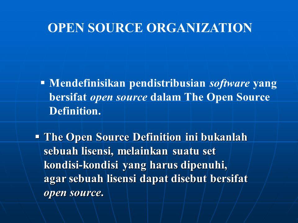   Mendefinisikan pendistribusian software yang bersifat open source dalam The Open Source Definition. OPEN SOURCE ORGANIZATION  The Open Source Def
