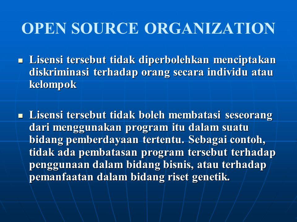 OPEN SOURCE ORGANIZATION Lisensi tersebut tidak diperbolehkan menciptakan diskriminasi terhadap orang secara individu atau kelompok Lisensi tersebut t