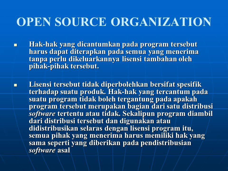 OPEN SOURCE ORGANIZATION Hak-hak yang dicantumkan pada program tersebut harus dapat diterapkan pada semua yang menerima tanpa perlu dikeluarkannya lis