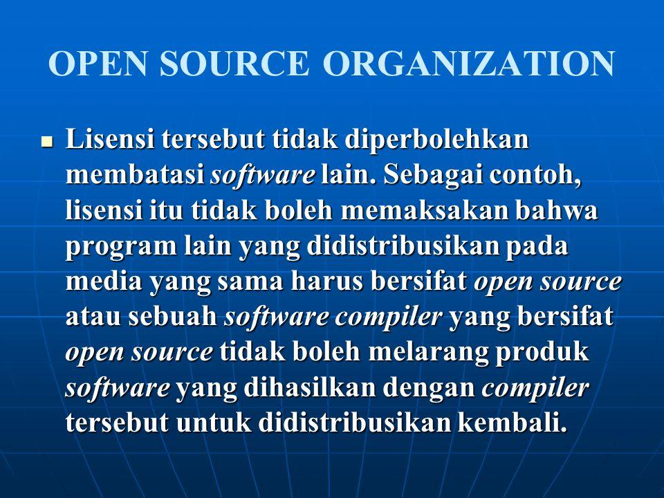 OPEN SOURCE ORGANIZATION Lisensi tersebut tidak diperbolehkan membatasi software lain. Sebagai contoh, lisensi itu tidak boleh memaksakan bahwa progra