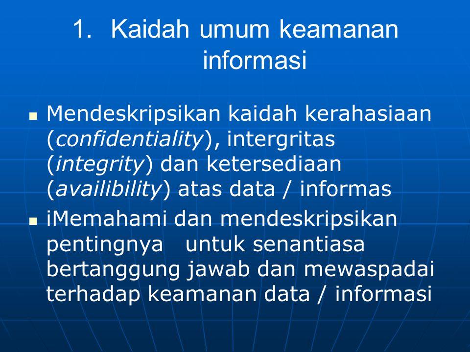 1. 1.Kaidah umum keamanan informasi Mendeskripsikan kaidah kerahasiaan (confidentiality), intergritas (integrity) dan ketersediaan (availibility) atas