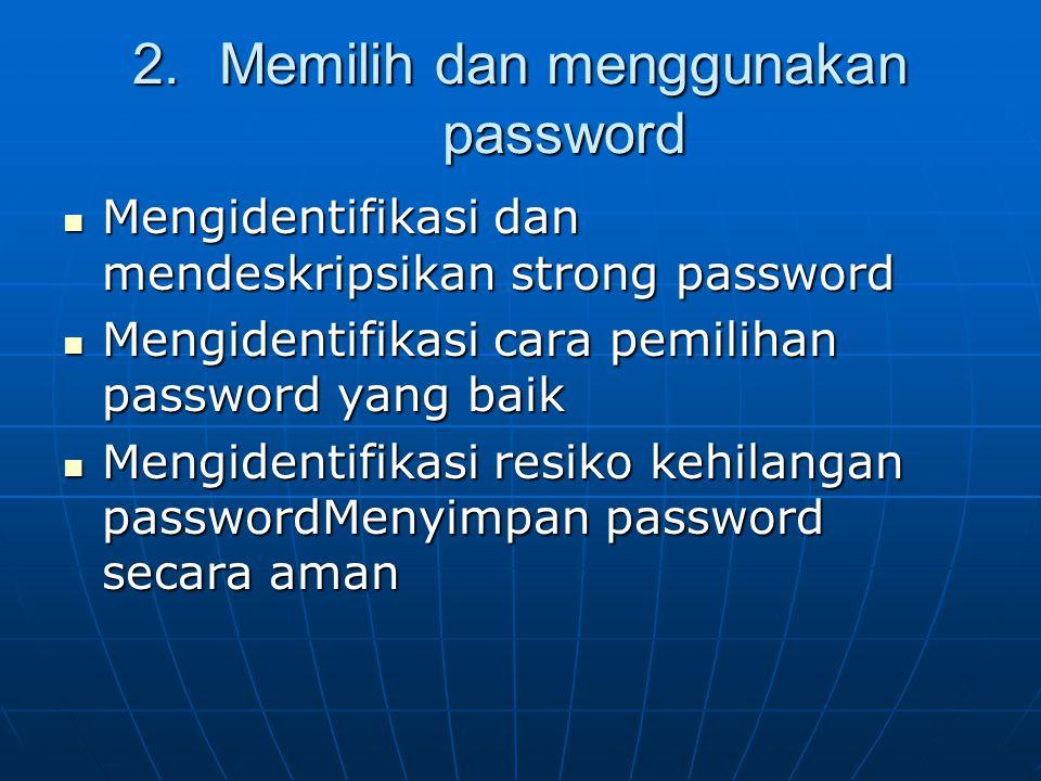 2.Memilih dan menggunakan password Mengidentifikasi dan mendeskripsikan strong password Mengidentifikasi dan mendeskripsikan strong password Mengident