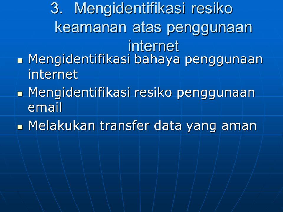 3.Mengidentifikasi resiko keamanan atas penggunaan internet Mengidentifikasi bahaya penggunaan internet Mengidentifikasi bahaya penggunaan internet Me