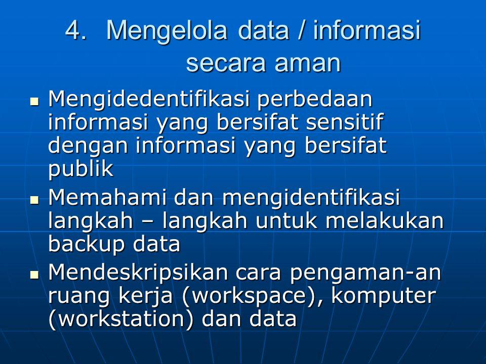4.Mengelola data / informasi secara aman Mengidedentifikasi perbedaan informasi yang bersifat sensitif dengan informasi yang bersifat publik Mengidede