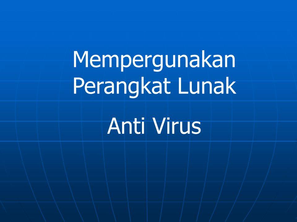 Mempergunakan Perangkat Lunak Anti Virus