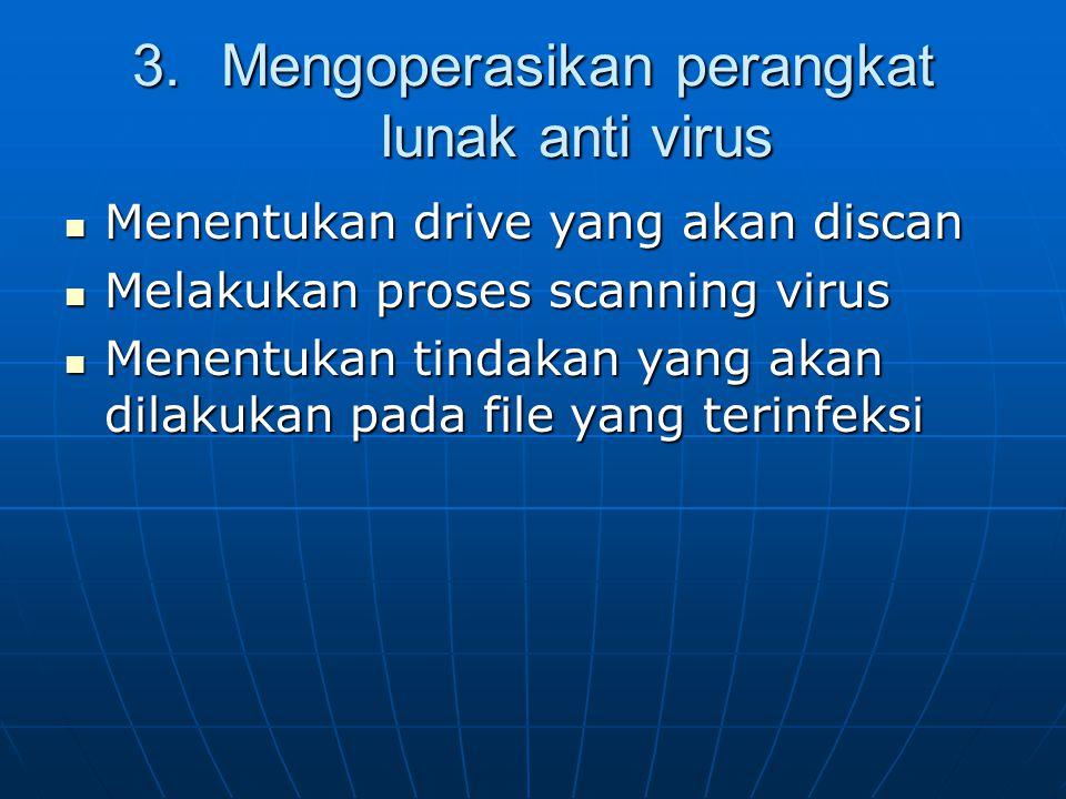 3.Mengoperasikan perangkat lunak anti virus Menentukan drive yang akan discan Menentukan drive yang akan discan Melakukan proses scanning virus Melaku