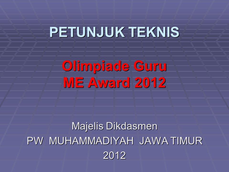 PETUNJUK TEKNIS Olimpiade Guru ME Award 2012 Majelis Dikdasmen PW MUHAMMADIYAH JAWA TIMUR 2012