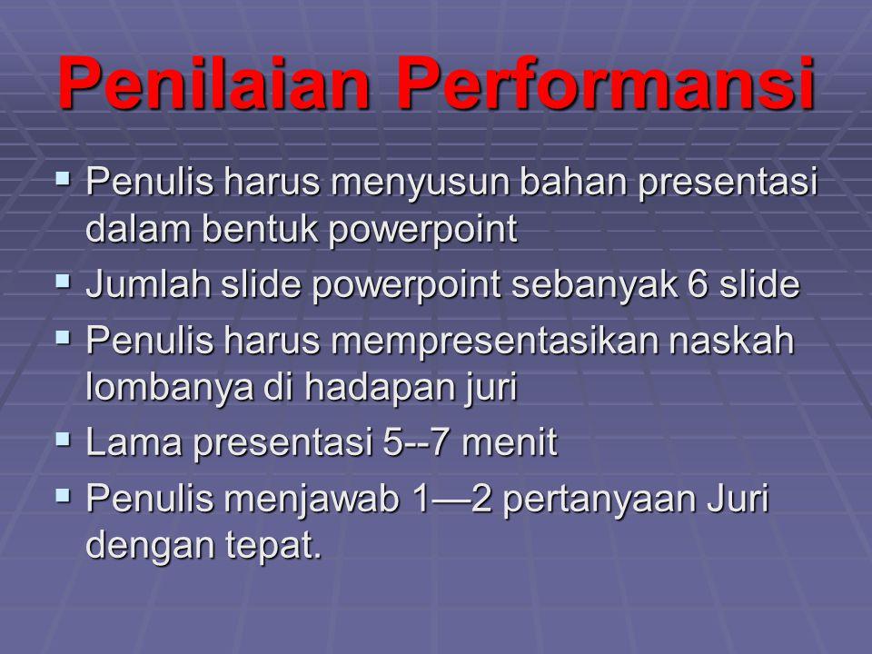 Penilaian Performansi  Penulis harus menyusun bahan presentasi dalam bentuk powerpoint  Jumlah slide powerpoint sebanyak 6 slide  Penulis harus mempresentasikan naskah lombanya di hadapan juri  Lama presentasi 5--7 menit  Penulis menjawab 1—2 pertanyaan Juri dengan tepat.
