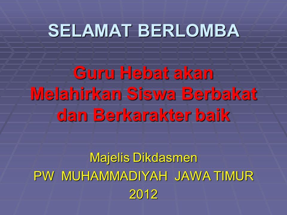 SELAMAT BERLOMBA Guru Hebat akan Melahirkan Siswa Berbakat dan Berkarakter baik Majelis Dikdasmen PW MUHAMMADIYAH JAWA TIMUR 2012