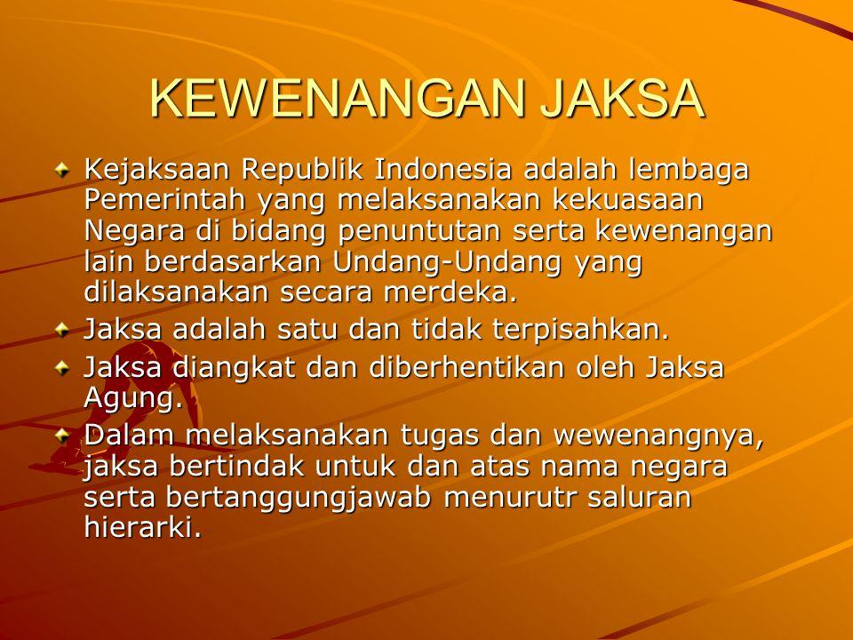 KEWENANGAN JAKSA Kejaksaan Republik Indonesia adalah lembaga Pemerintah yang melaksanakan kekuasaan Negara di bidang penuntutan serta kewenangan lain