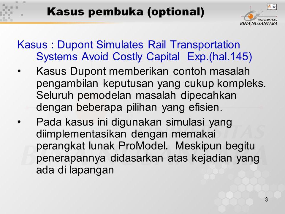 3 Kasus pembuka (optional) Kasus : Dupont Simulates Rail Transportation Systems Avoid Costly Capital Exp.(hal.145) Kasus Dupont memberikan contoh masalah pengambilan keputusan yang cukup kompleks.
