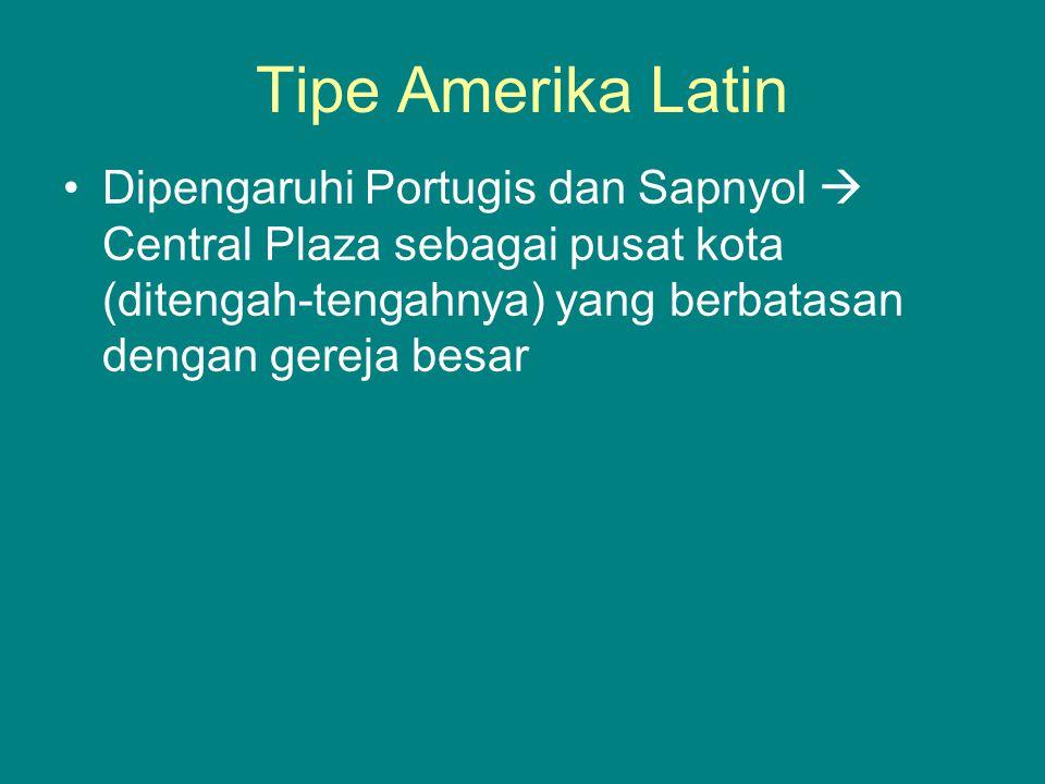 Tipe Amerika Latin Dipengaruhi Portugis dan Sapnyol  Central Plaza sebagai pusat kota (ditengah-tengahnya) yang berbatasan dengan gereja besar
