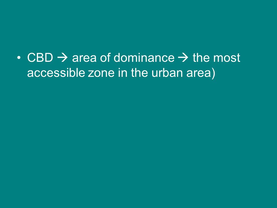 CBD  area of dominance  the most accessible zone in the urban area)