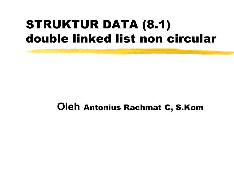 STRUKTUR DATA (8.1) double linked list non circular Oleh Antonius Rachmat C, S.Kom