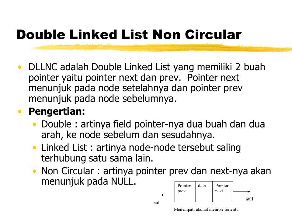 Double Linked List Non Circular DLLNC adalah Double Linked List yang memiliki 2 buah pointer yaitu pointer next dan prev. Pointer next menunjuk pada n