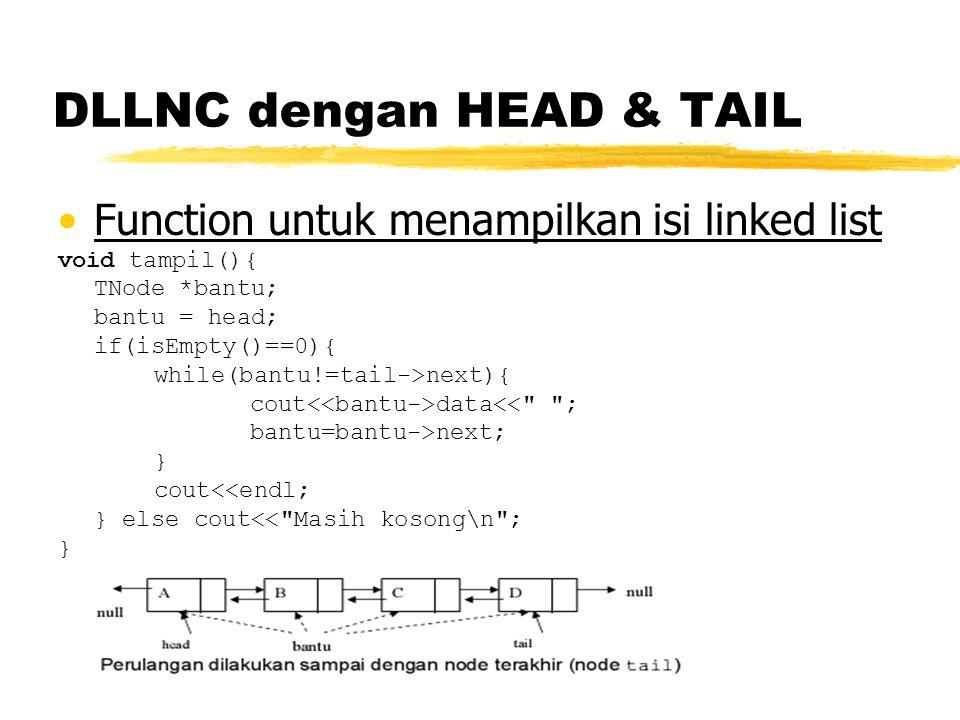 Function untuk menampilkan isi linked list void tampil(){ TNode *bantu; bantu = head; if(isEmpty()==0){ while(bantu!=tail->next){ cout data<< ; bantu=bantu->next; } cout<<endl; } else cout<< Masih kosong\n ; }