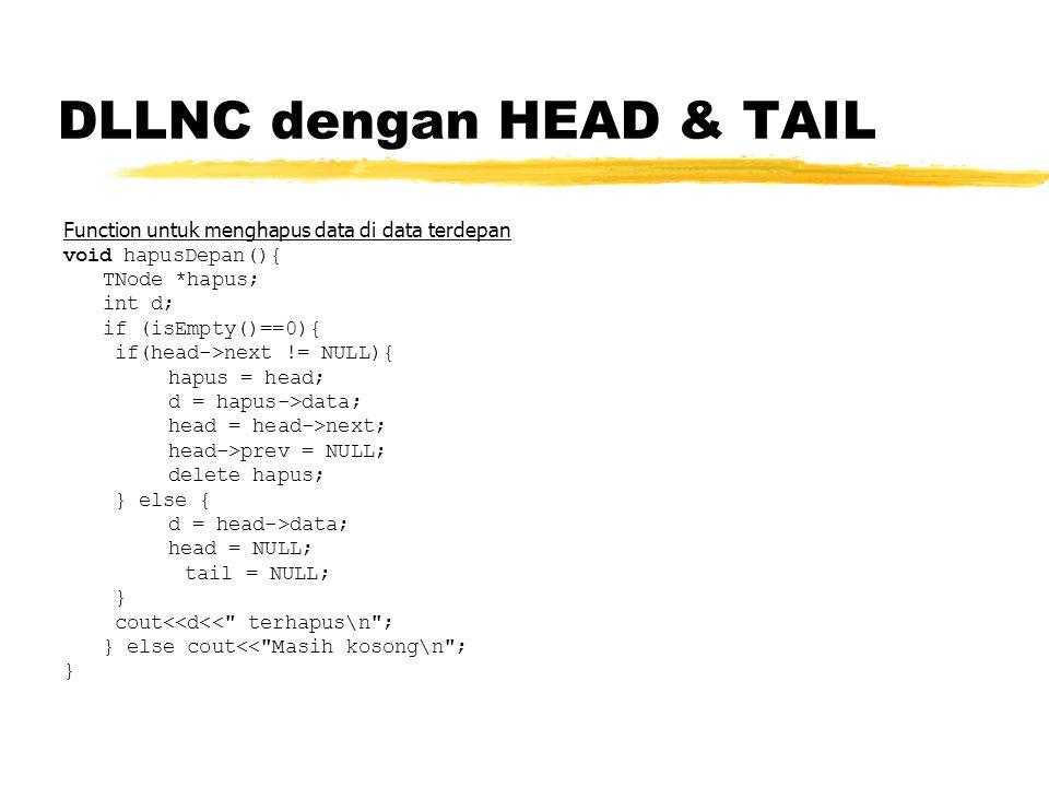 DLLNC dengan HEAD & TAIL Function untuk menghapus data di data terdepan void hapusDepan(){ TNode *hapus; int d; if (isEmpty()==0){ if(head->next != NU