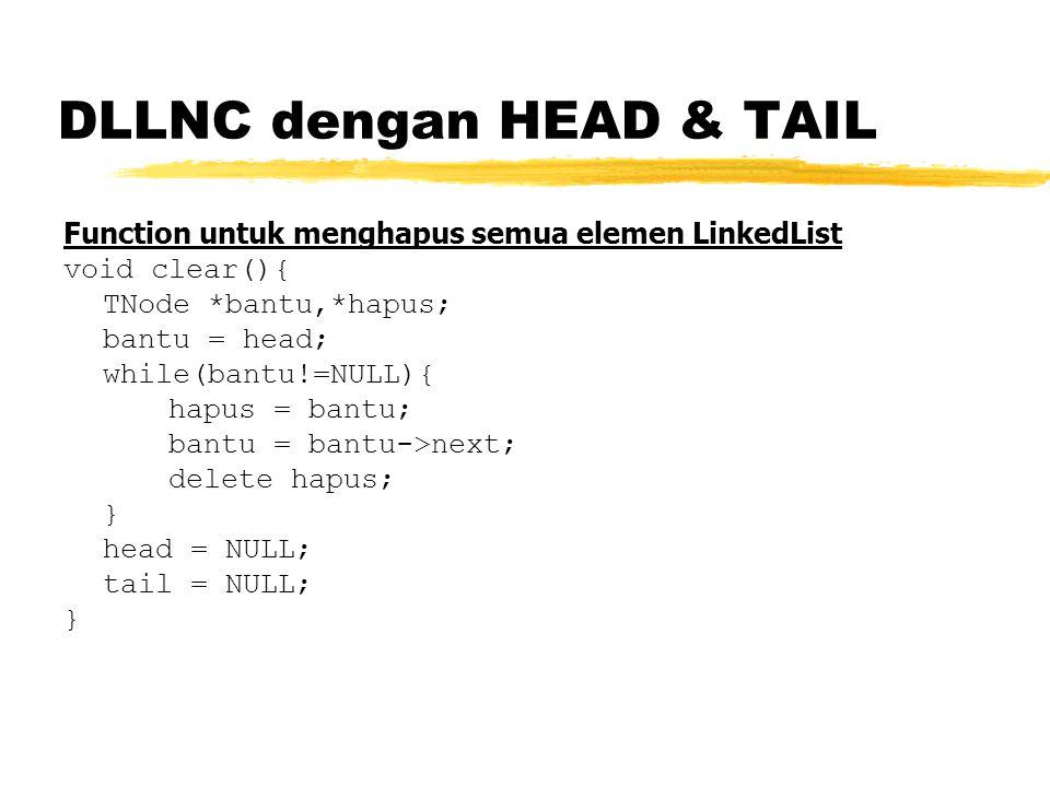 Function untuk menghapus semua elemen LinkedList void clear(){ TNode *bantu,*hapus; bantu = head; while(bantu!=NULL){ hapus = bantu; bantu = bantu->ne