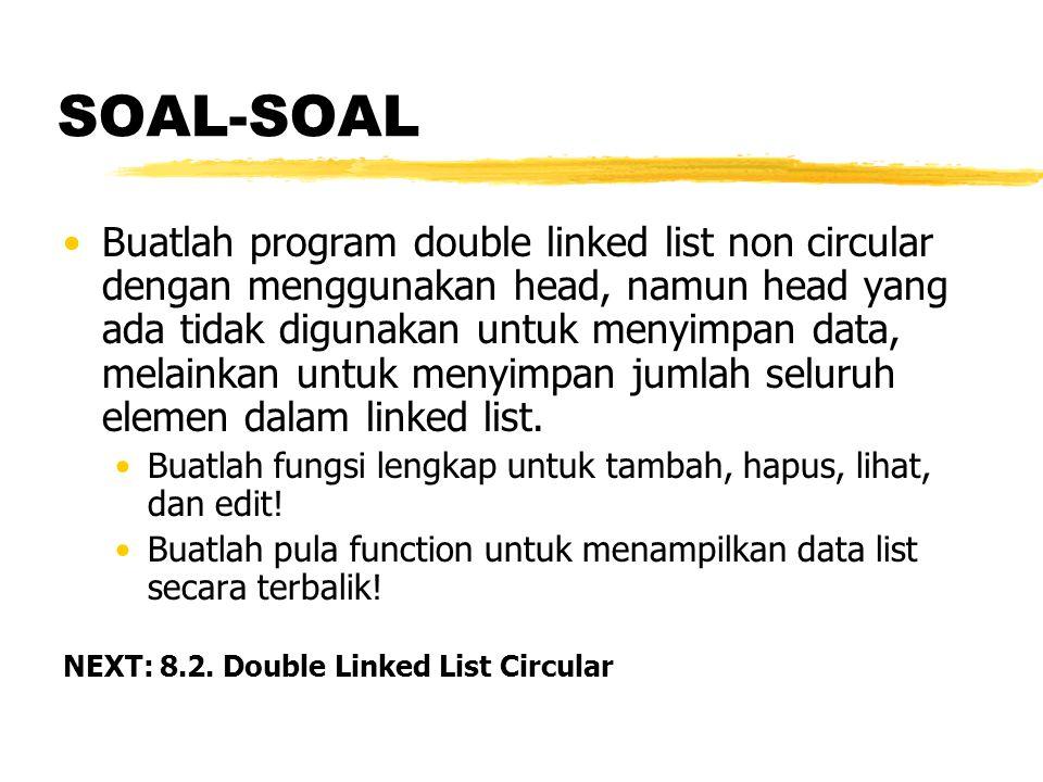 SOAL-SOAL Buatlah program double linked list non circular dengan menggunakan head, namun head yang ada tidak digunakan untuk menyimpan data, melainkan untuk menyimpan jumlah seluruh elemen dalam linked list.