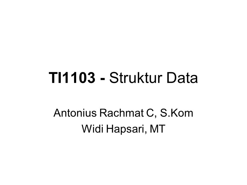 TI1103 - Struktur Data Antonius Rachmat C, S.Kom Widi Hapsari, MT