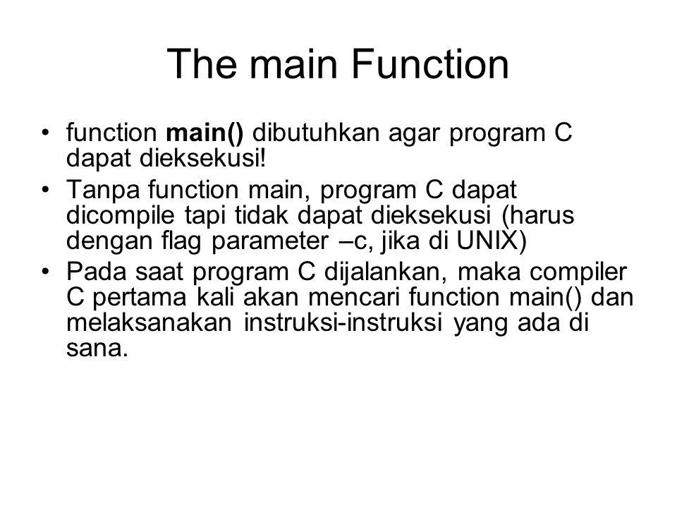 The main Function function main() dibutuhkan agar program C dapat dieksekusi.