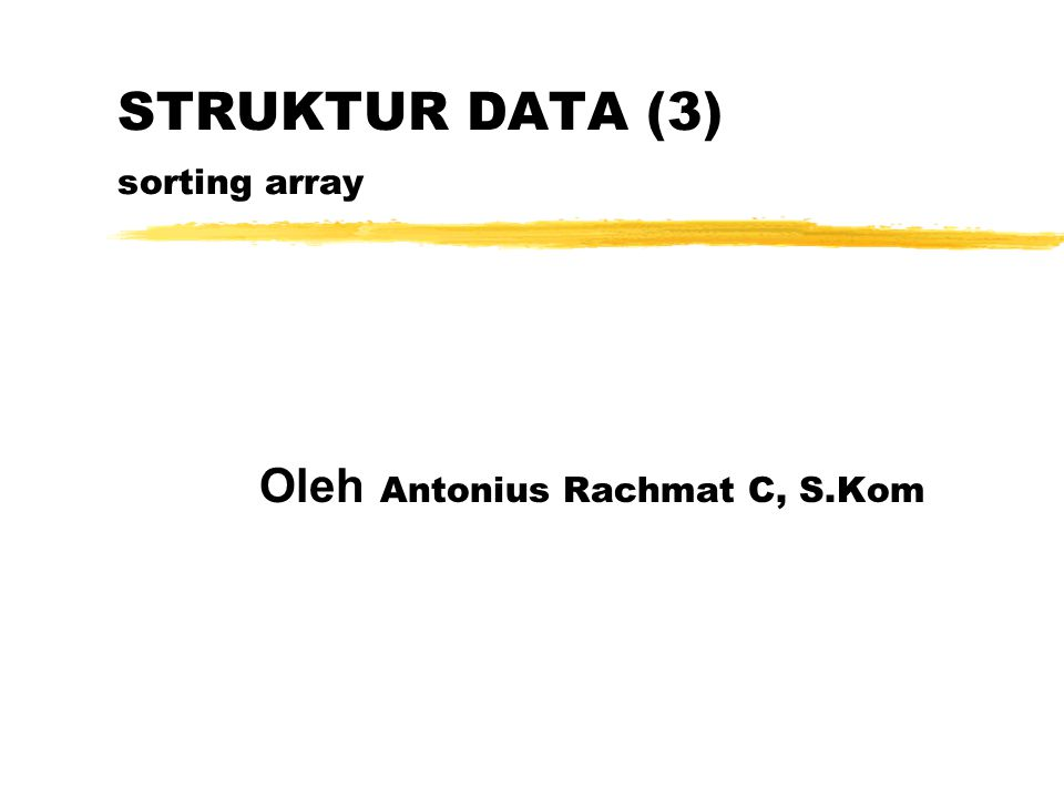STRUKTUR DATA (3) sorting array Oleh Antonius Rachmat C, S.Kom