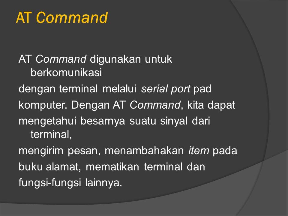 AT Command AT Command digunakan untuk berkomunikasi dengan terminal melalui serial port pad komputer. Dengan AT Command, kita dapat mengetahui besarny