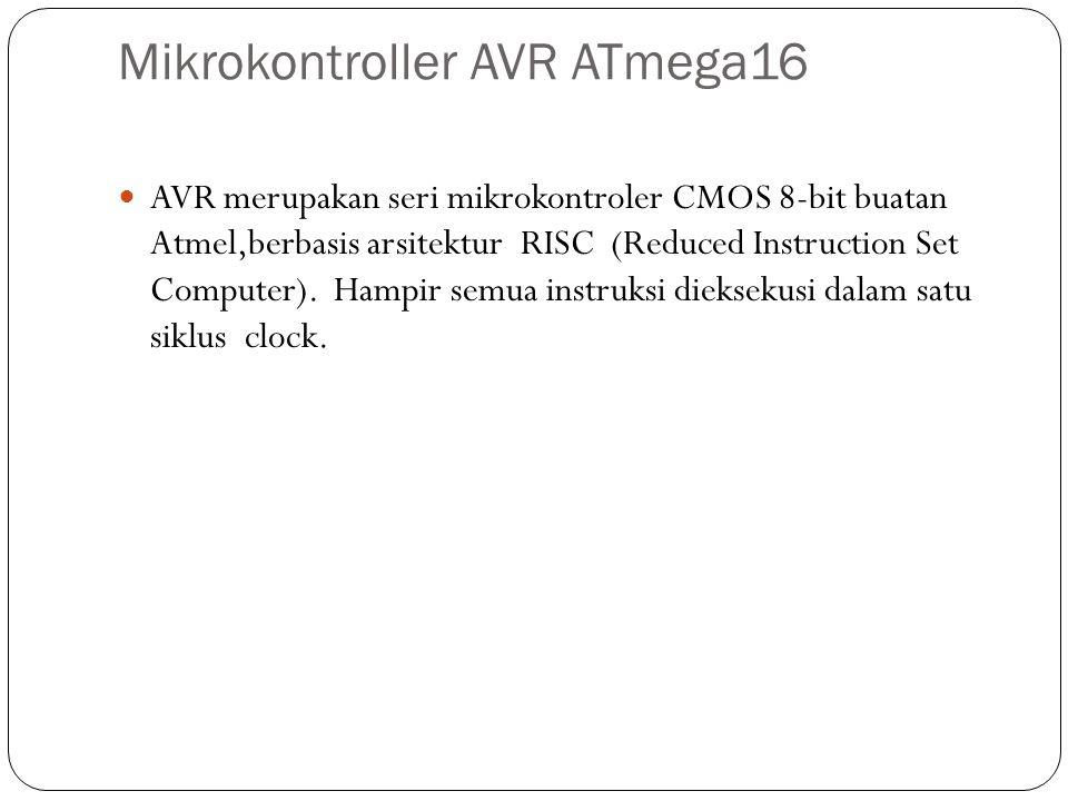 Mikrokontroller AVR ATmega16 AVR merupakan seri mikrokontroler CMOS 8-bit buatan Atmel,berbasis arsitektur RISC (Reduced Instruction Set Computer). Ha