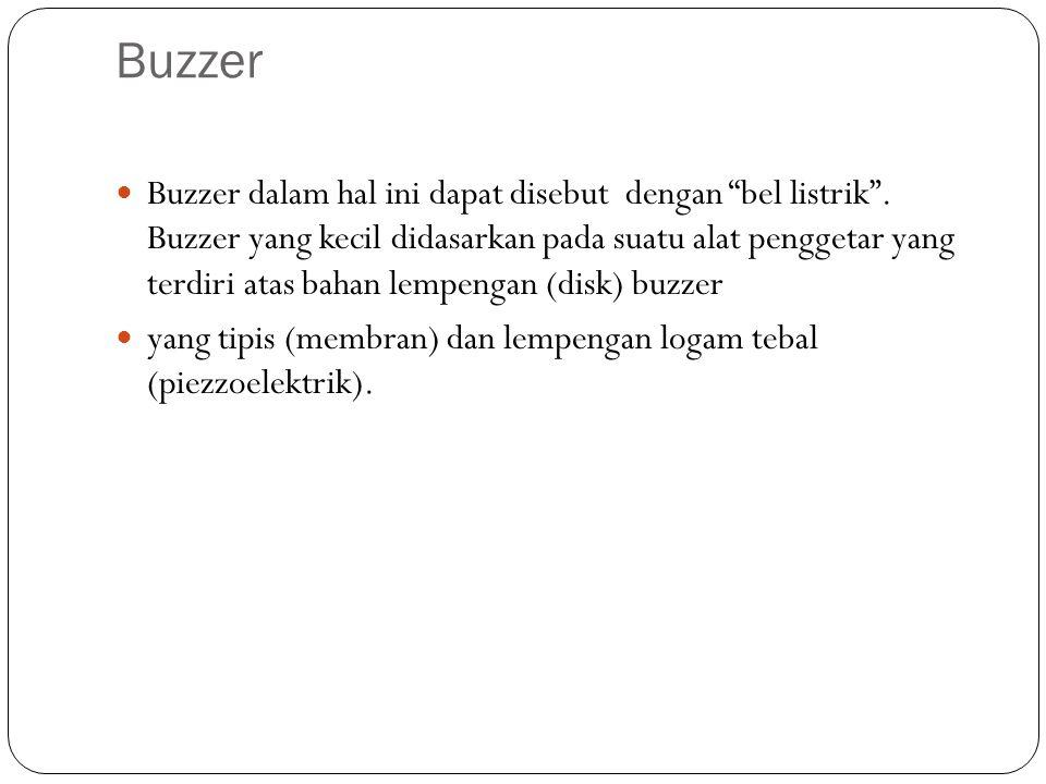 """Buzzer Buzzer dalam hal ini dapat disebut dengan """"bel listrik"""". Buzzer yang kecil didasarkan pada suatu alat penggetar yang terdiri atas bahan lempeng"""
