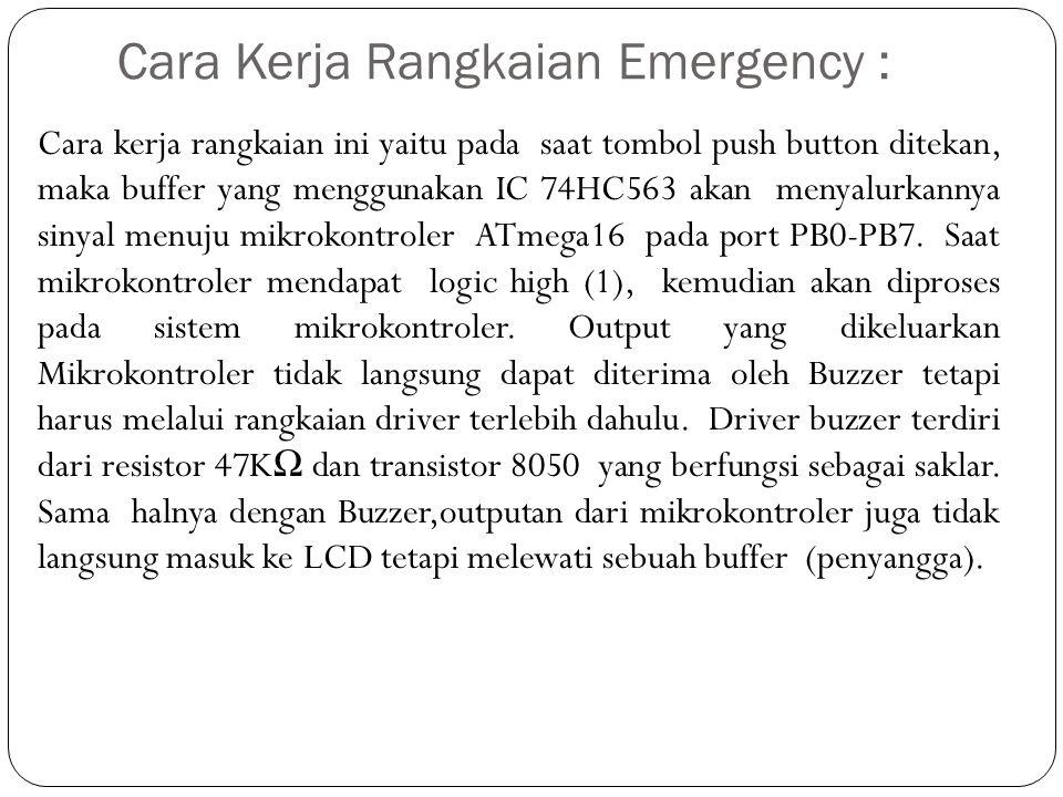 Cara Kerja Rangkaian Emergency : Cara kerja rangkaian ini yaitu pada saat tombol push button ditekan, maka buffer yang menggunakan IC 74HC563 akan men