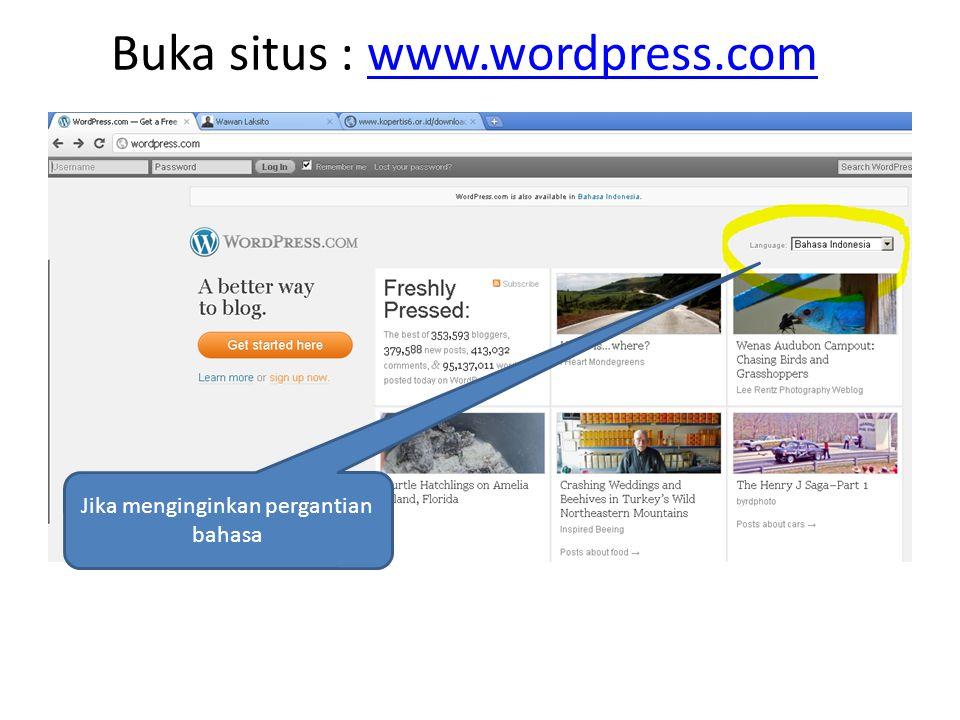 Buka situs : www.wordpress.comwww.wordpress.com Jika menginginkan pergantian bahasa