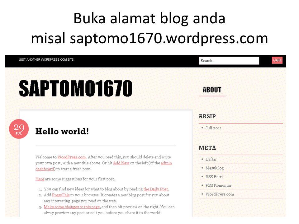 Buka alamat blog anda misal saptomo1670.wordpress.com