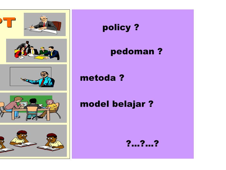 policy ? pedoman ? metoda ? model belajar ? ?...?...?