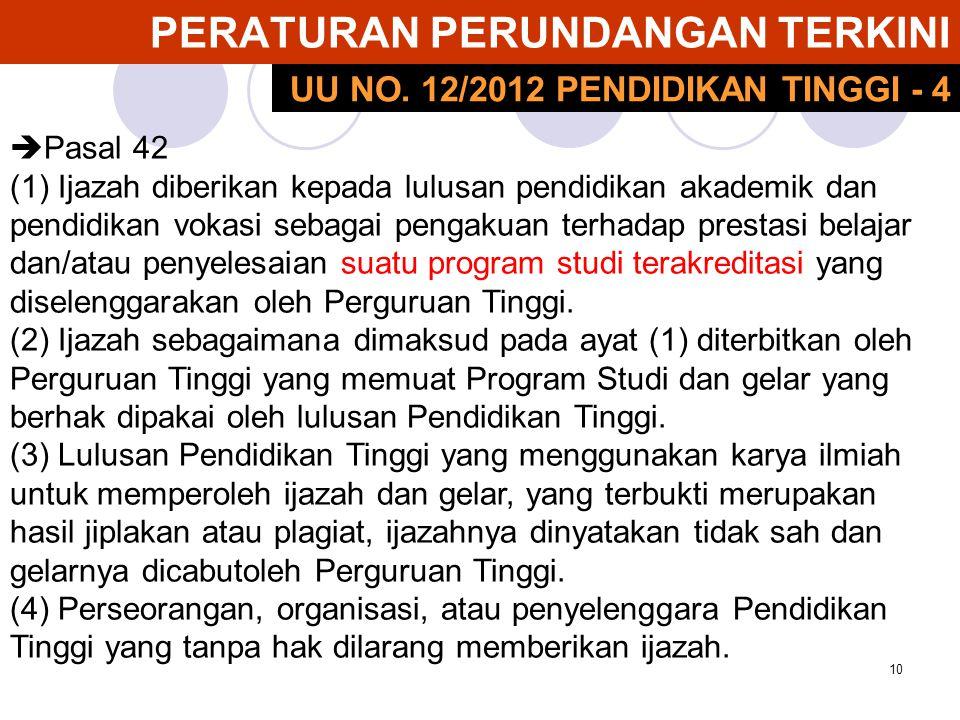 10 PERATURAN PERUNDANGAN TERKINI UU NO. 12/2012 PENDIDIKAN TINGGI - 4  Pasal 42 (1) Ijazah diberikan kepada lulusan pendidikan akademik dan pendidika