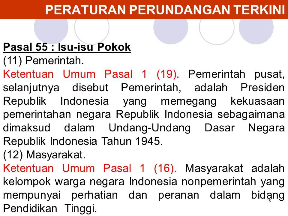 18 PERATURAN PERUNDANGAN TERKINI Pasal 55 : Isu-isu Pokok (11) Pemerintah. Ketentuan Umum Pasal 1 (19). Pemerintah pusat, selanjutnya disebut Pemerint