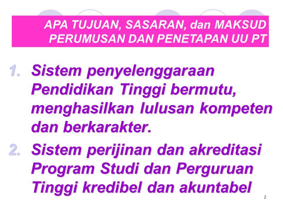 1.Sistem penyelenggaraan Pendidikan Tinggi bermutu, menghasilkan lulusan kompeten dan berkarakter. 2.Sistem perijinan dan akreditasi Program Studi dan