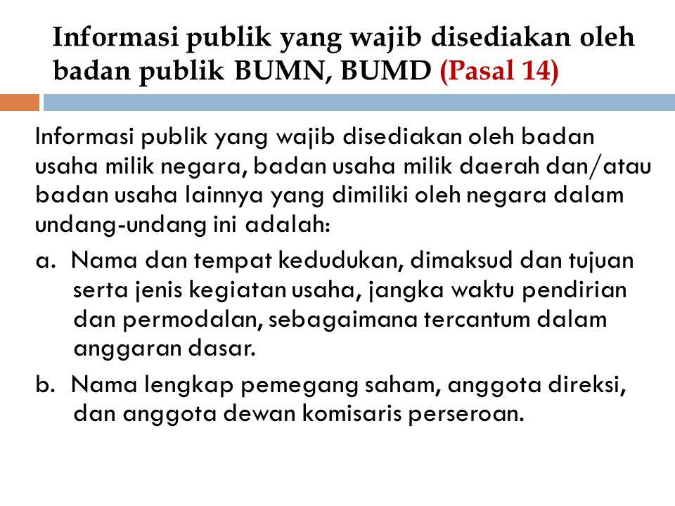 Informasi publik yang wajib disediakan oleh badan publik BUMN, BUMD (Pasal 14) Informasi publik yang wajib disediakan oleh badan usaha milik negara, b