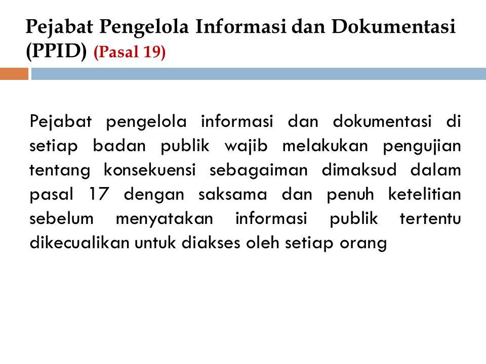 Pejabat Pengelola Informasi dan Dokumentasi (PPID) (Pasal 19) Pejabat pengelola informasi dan dokumentasi di setiap badan publik wajib melakukan pengu