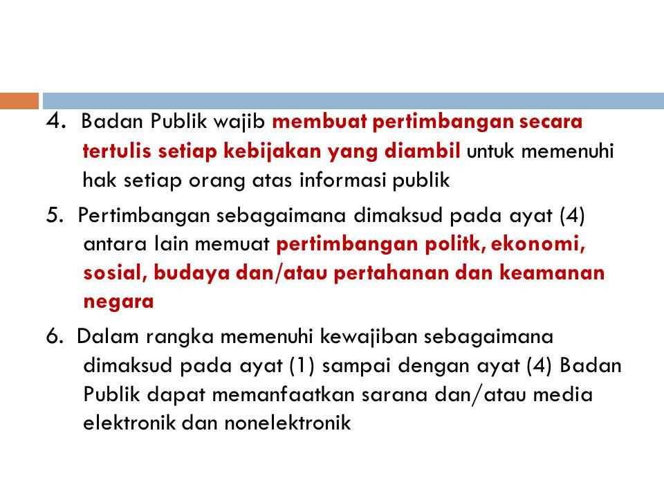 4. Badan Publik wajib membuat pertimbangan secara tertulis setiap kebijakan yang diambil untuk memenuhi hak setiap orang atas informasi publik 5. Pert