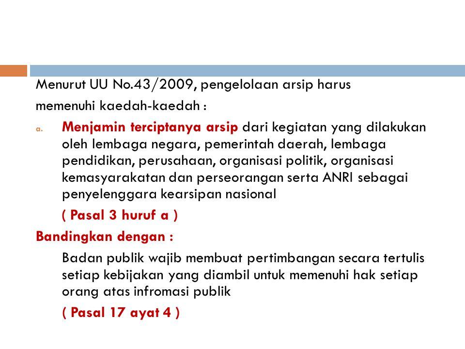 Menurut UU No.43/2009, pengelolaan arsip harus memenuhi kaedah-kaedah : a. Menjamin terciptanya arsip dari kegiatan yang dilakukan oleh lembaga negara