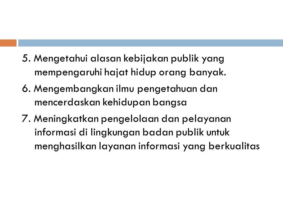 5. Mengetahui alasan kebijakan publik yang mempengaruhi hajat hidup orang banyak. 6. Mengembangkan ilmu pengetahuan dan mencerdaskan kehidupan bangsa
