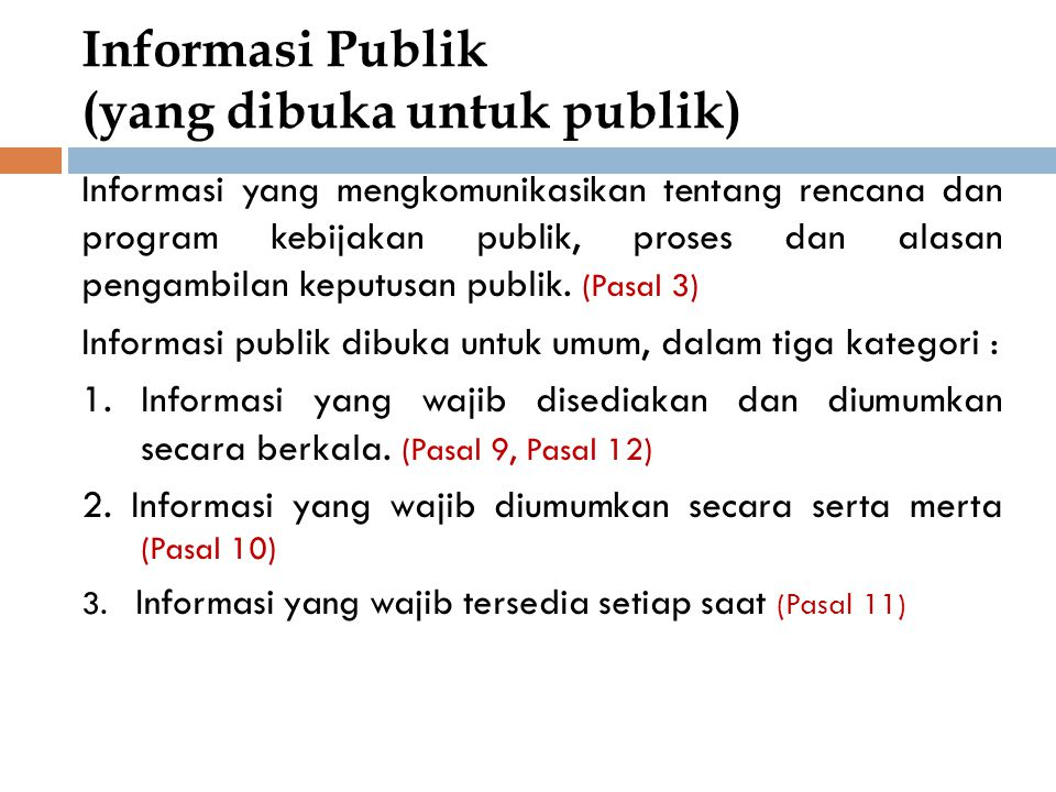 Informasi Publik (yang dibuka untuk publik) Informasi yang mengkomunikasikan tentang rencana dan program kebijakan publik, proses dan alasan pengambil