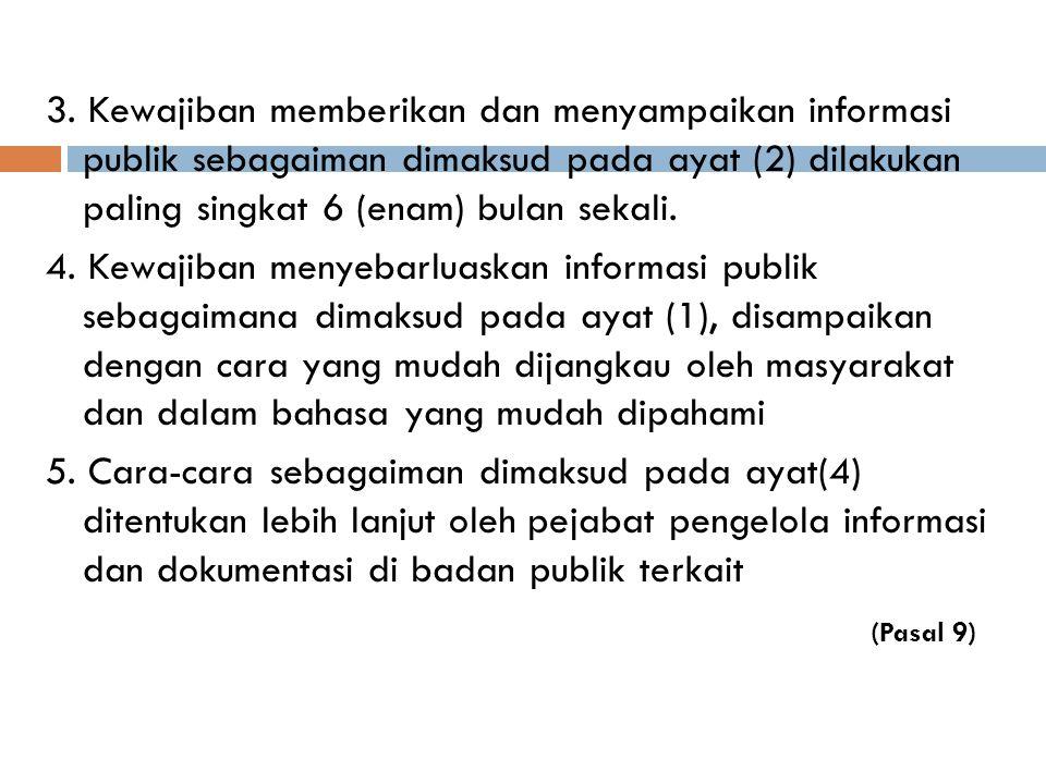 3. Kewajiban memberikan dan menyampaikan informasi publik sebagaiman dimaksud pada ayat (2) dilakukan paling singkat 6 (enam) bulan sekali. 4. Kewajib