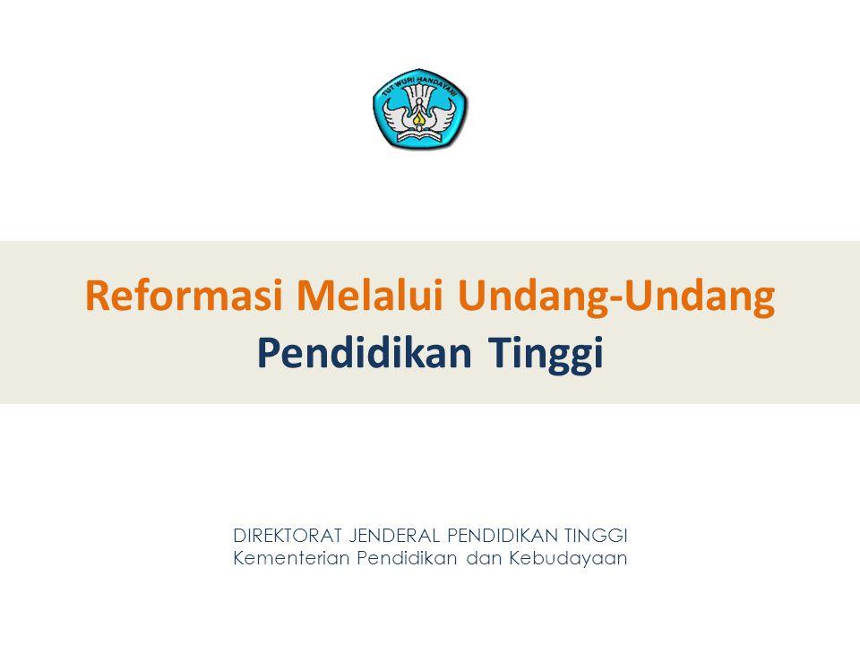 Reformasi Melalui Undang-Undang Pendidikan Tinggi DIREKTORAT JENDERAL PENDIDIKAN TINGGI Kementerian Pendidikan dan Kebudayaan 26