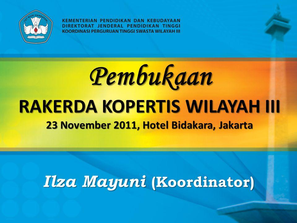 Pembukaan RAKERDA KOPERTIS WILAYAH III 23 November 2011, Hotel Bidakara, Jakarta Ilza Mayuni (Koordinator)