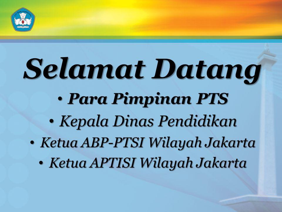 Selamat Datang Para Pimpinan PTS Para Pimpinan PTS Kepala Dinas Pendidikan Kepala Dinas Pendidikan Ketua ABP-PTSI Wilayah Jakarta Ketua ABP-PTSI Wilayah Jakarta Ketua APTISI Wilayah Jakarta Ketua APTISI Wilayah Jakarta