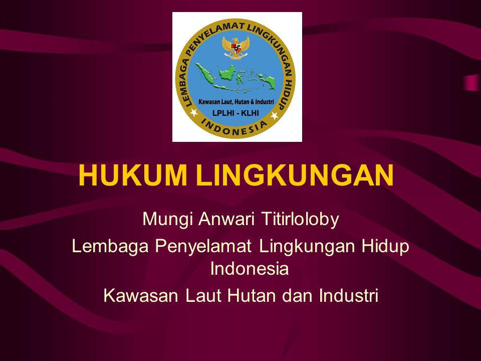 HUKUM LINGKUNGAN Mungi Anwari Titirloloby Lembaga Penyelamat Lingkungan Hidup Indonesia Kawasan Laut Hutan dan Industri