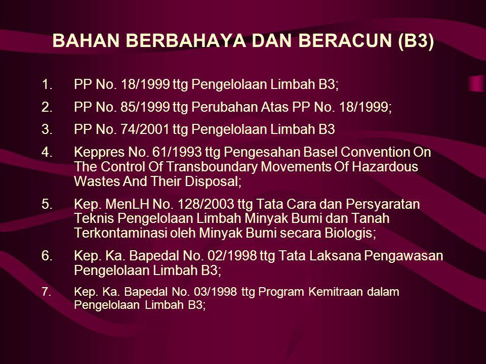 BAHAN BERBAHAYA DAN BERACUN (B3) 1.PP No. 18/1999 ttg Pengelolaan Limbah B3; 2.PP No. 85/1999 ttg Perubahan Atas PP No. 18/1999; 3.PP No. 74/2001 ttg