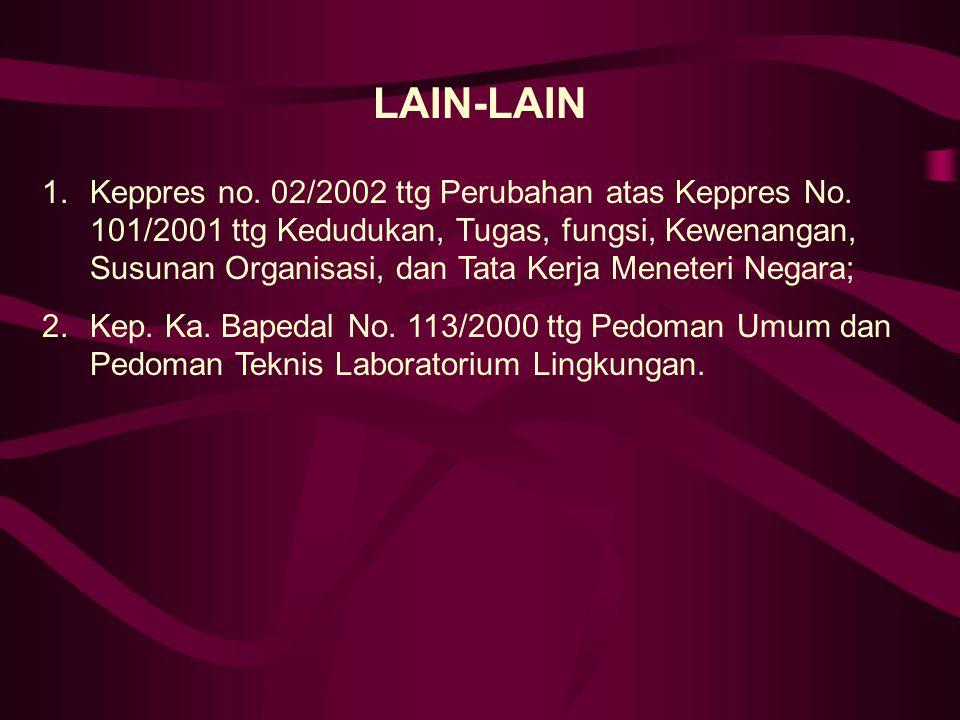 LAIN-LAIN 1.Keppres no. 02/2002 ttg Perubahan atas Keppres No. 101/2001 ttg Kedudukan, Tugas, fungsi, Kewenangan, Susunan Organisasi, dan Tata Kerja M